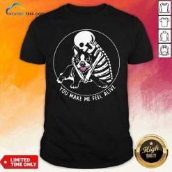 Skeleton Hug Boston Terrier You Make Me Feel Alive Shirt - Design By Weathertees.com