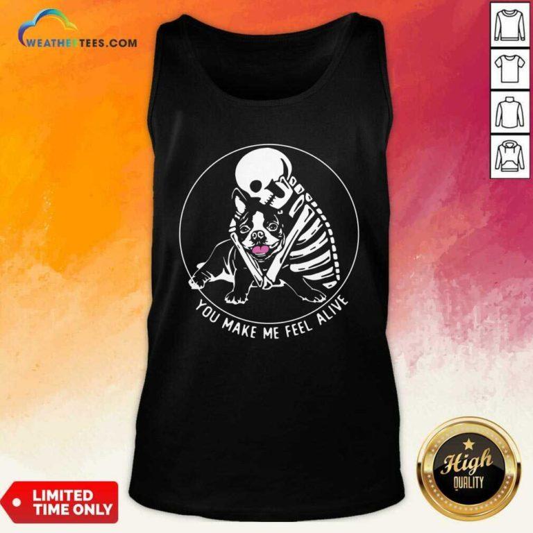 Skeleton Hug Boston Terrier You Make Me Feel Alive Tank Top - Design By Weathertees.com