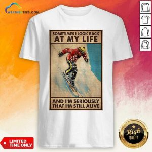 Sometime I Look Back At My Life And I'm Seriously That I'm Still Alive Poster Shirt - Design By Weathertees.com