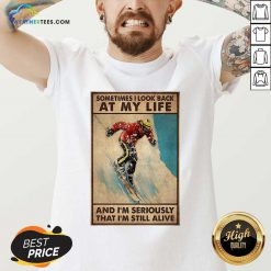Sometime I Look Back At My Life And I'm Seriously That I'm Still Alive Poster V-neck - Design By Weathertees.com