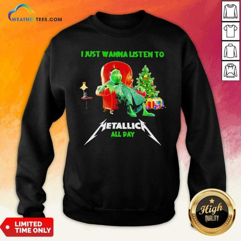 The Grinch And Dog I Just Wanna Listen To Metallica All Day Sweatshirt - Design By Weathertees.com