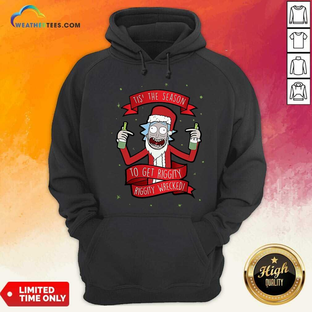 Tis' The Season To Get Riggity Riggity Wrecked Christmas Hoodie - Design By Weathertees.com