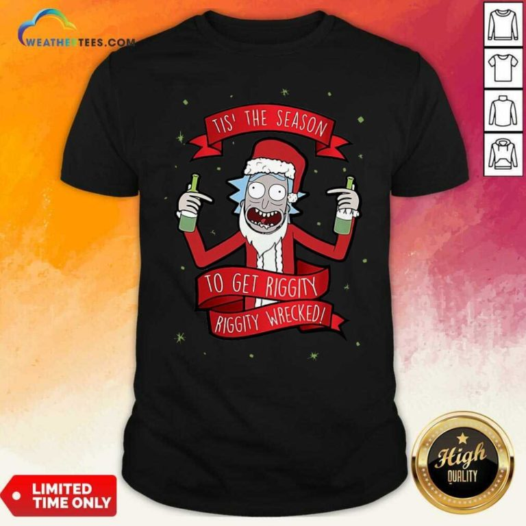 Tis' The Season To Get Riggity Riggity Wrecked Christmas Shirt - Design By Weathertees.com