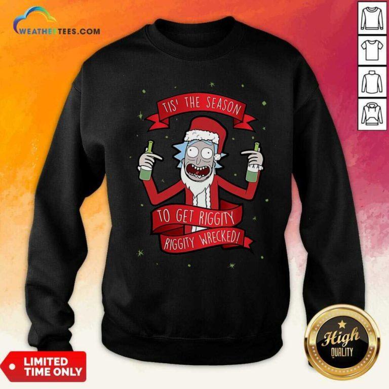 Tis' The Season To Get Riggity Riggity Wrecked Christmas Sweatshirt - Design By Weathertees.com