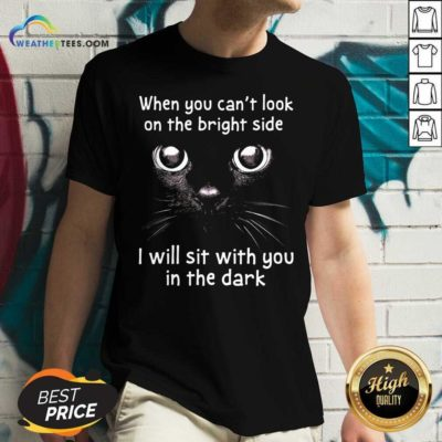 When You Can't Look On The Bright Side I Will Sit With You In The Dark Cat V-neck - Design By Weathertees.com