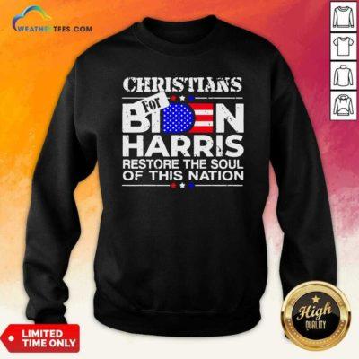 Christians Biden Harris Restore The Soul Of This Nation Sweatshirt - Design By Weathertees.com