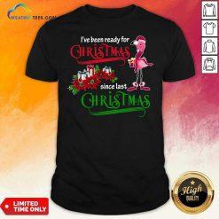 Flamingo I've Ready For Christmas Since Last Christmas Shirt - Design By Weathertees.com