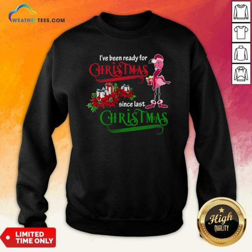 Flamingo I've Ready For Christmas Since Last Christmas Sweatshirt - Design By Weathertees.com