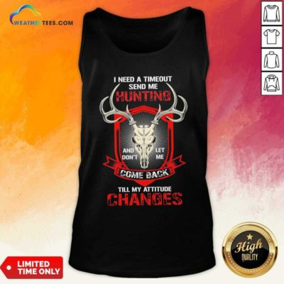 I Need A Timeout Send Me Hunting And Don't Let Me Come Back Till My Attitude Changes Tank Top - Design By Weathertees.com