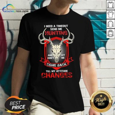 I Need A Timeout Send Me Hunting And Don't Let Me Come Back Till My Attitude Changes V-neck - Design By Weathertees.com
