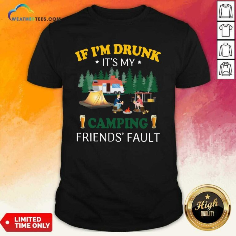 If I'm Drunk It's My Camping Friend's Fault Shirt - Design By Weathertees.com