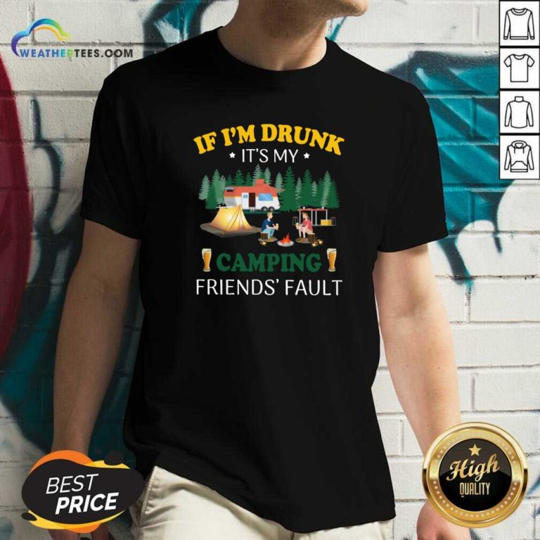 If I'm Drunk It's My Camping Friend's Fault V-neck - Design By Weathertees.com