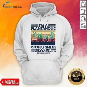 I'm A Plantaholic On The Road To Recovery Vintage Retro Hoodie - Design By Weathertees.com