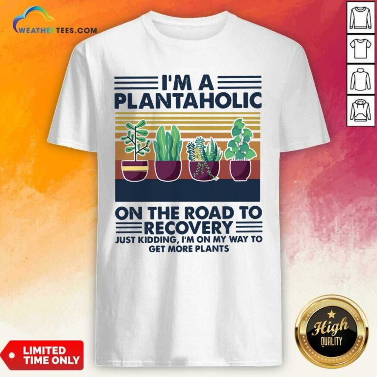 I'm A Plantaholic On The Road To Recovery Vintage Retro Shirt - Design By Weathertees.com
