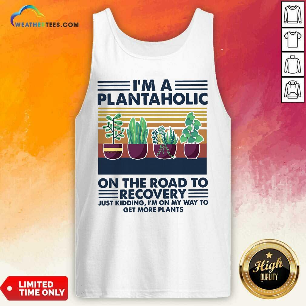 I'm A Plantaholic On The Road To Recovery Vintage Retro Tank Top - Design By Weathertees.com