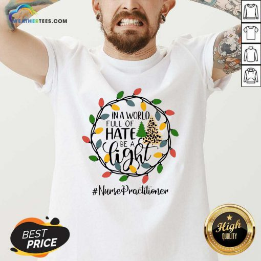 In A World Full Of Hate Be A Light Nurse Practitioner Christmas V-neck - Design By Weathertees.com