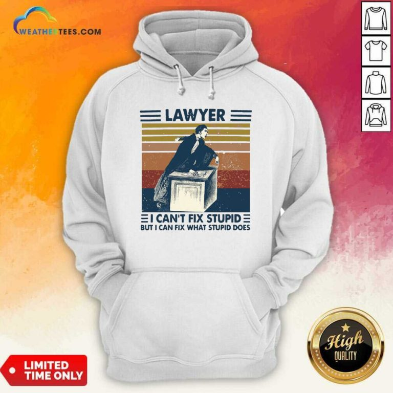 Lawyer I Can't Fix Stupid But I Can Fix What Stupid Does Vintage Retro Hoodie - Design By Weathertees.com