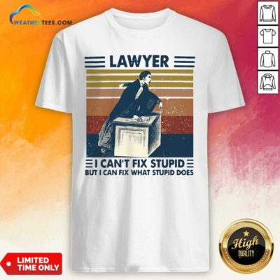 Lawyer I Can't Fix Stupid But I Can Fix What Stupid Does Vintage Retro Shirt - Design By Weathertees.com