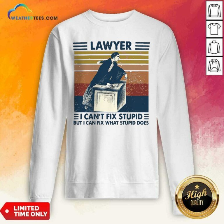 Lawyer I Can't Fix Stupid But I Can Fix What Stupid Does Vintage Retro Sweatshirt - Design By Weathertees.com