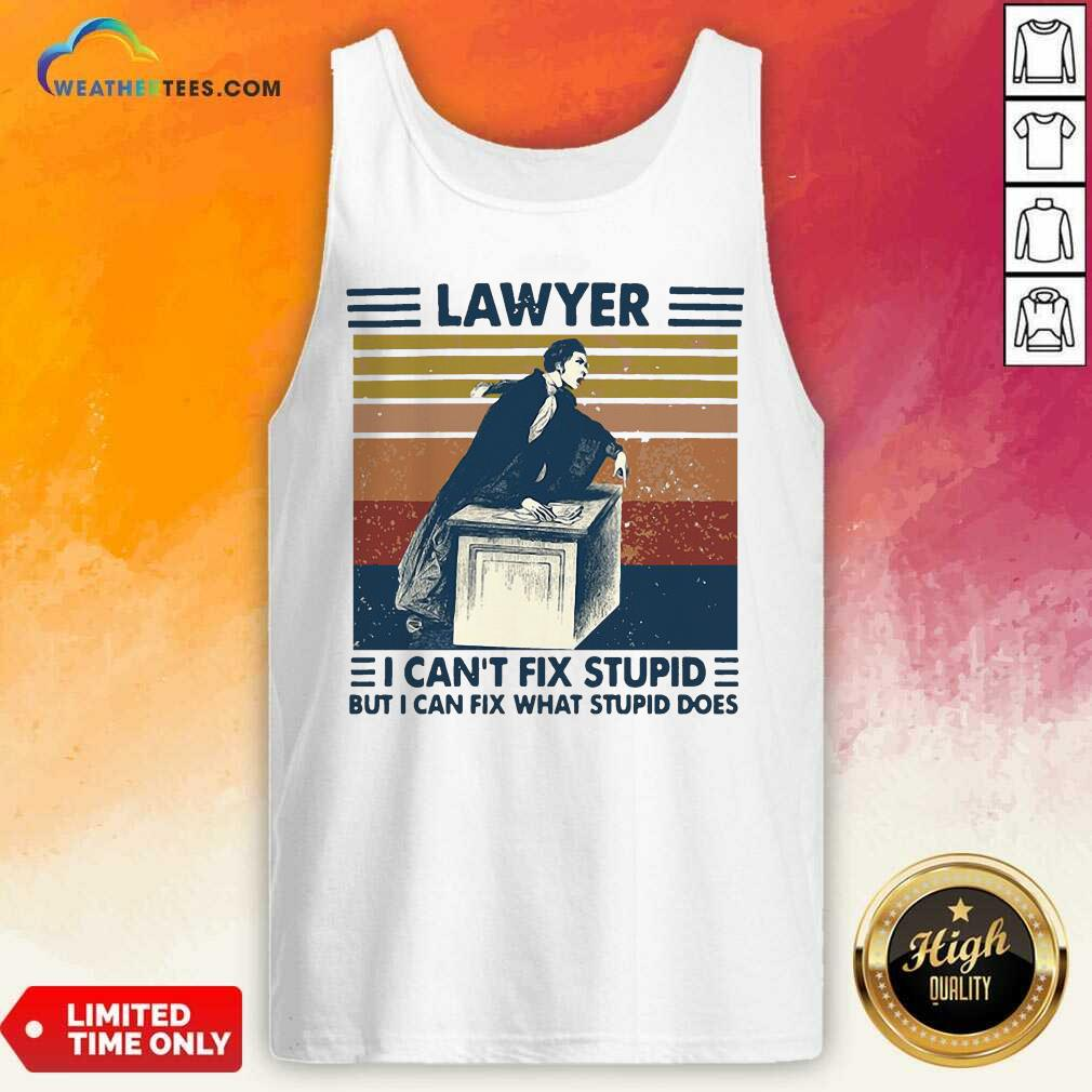 Lawyer I Can't Fix Stupid But I Can Fix What Stupid Does Vintage Retro Tank Top - Design By Weathertees.com
