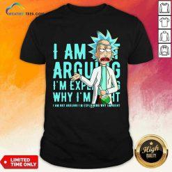 Rick Sanchez I Am Not Arguing Why I'm I Am Not Arguing I'm Explaining Shirt - Design By Weathertees.com