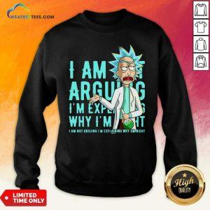 Rick Sanchez I Am Not Arguing Why I'm I Am Not Arguing I'm Explaining Sweatshirt - Design By Weathertees.com