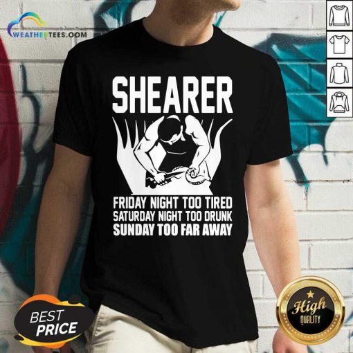 Shearer Friday Night Too Tired Saturday Night Too Drunk Sunday Too Far Away V-neck - Design By Weathertees.com