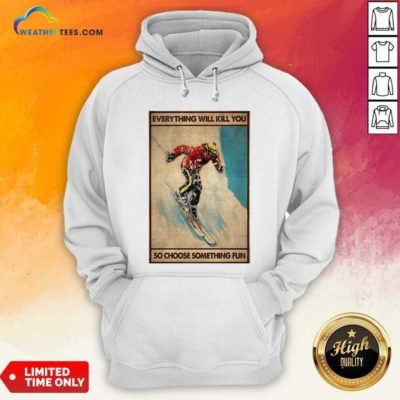Snowboarding Everything Will Kill You So Choose Something Fun Poster Hoodie - Design By Weathertees.com