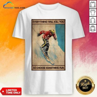 Snowboarding Everything Will Kill You So Choose Something Fun Poster Shirt - Design By Weathertees.com