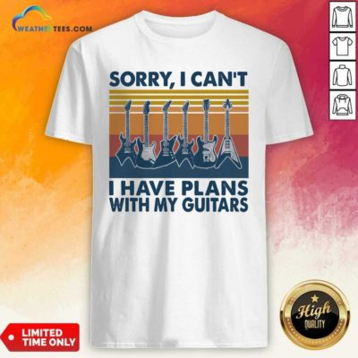 Sorry I Can't I Have Plans With My Guitars Vintage Retro Shirt - Design By Weathertees.com