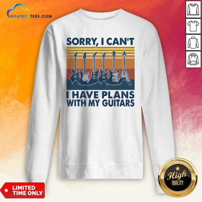 Sorry I Can't I Have Plans With My Guitars Vintage Retro Sweatshirt - Design By Weathertees.com