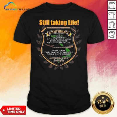 Still Taking Life Agent Orange In Memory Of All Those Shirt - Design By Weathertees.com