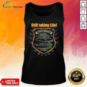 Still Taking Life Agent Orange In Memory Of All Those Tank Top - Design By Weathertees.com