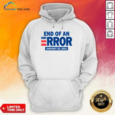 End Of An Error January 20 2021 Election Hoodie - Design By Weathertees.com