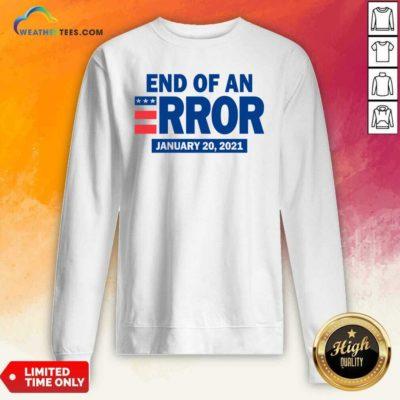 End Of An Error January 20 2021 Election Sweatshirt - Design By Weathertees.com
