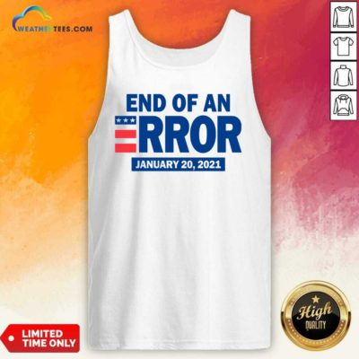 End Of An Error January 20 2021 Election Tank Top - Design By Weathertees.com