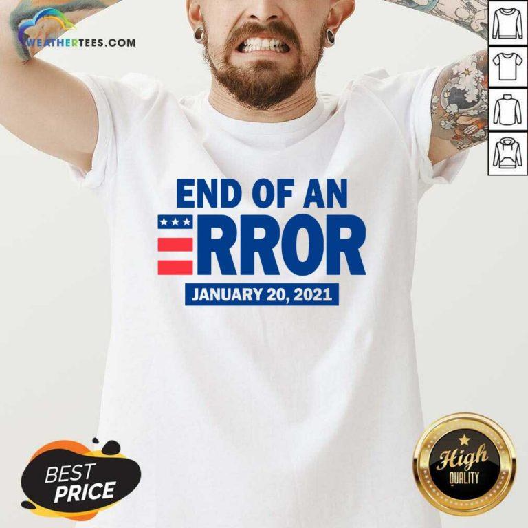 End Of An Error January 20 2021 Election V-neck - Design By Weathertees.com
