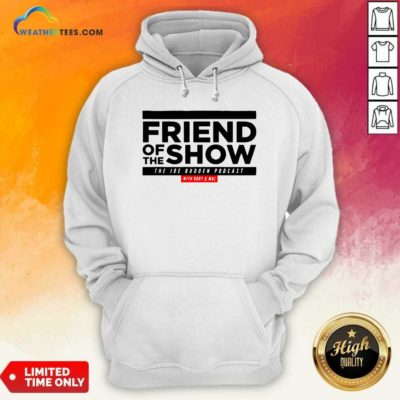 Friend Of The Show The Joe Budden Podcast With Rory And Mal Hoodie - Design By Weathertees.com