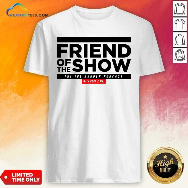 Friend Of The Show The Joe Budden Podcast With Rory And Mal Shirt - Design By Weathertees.com