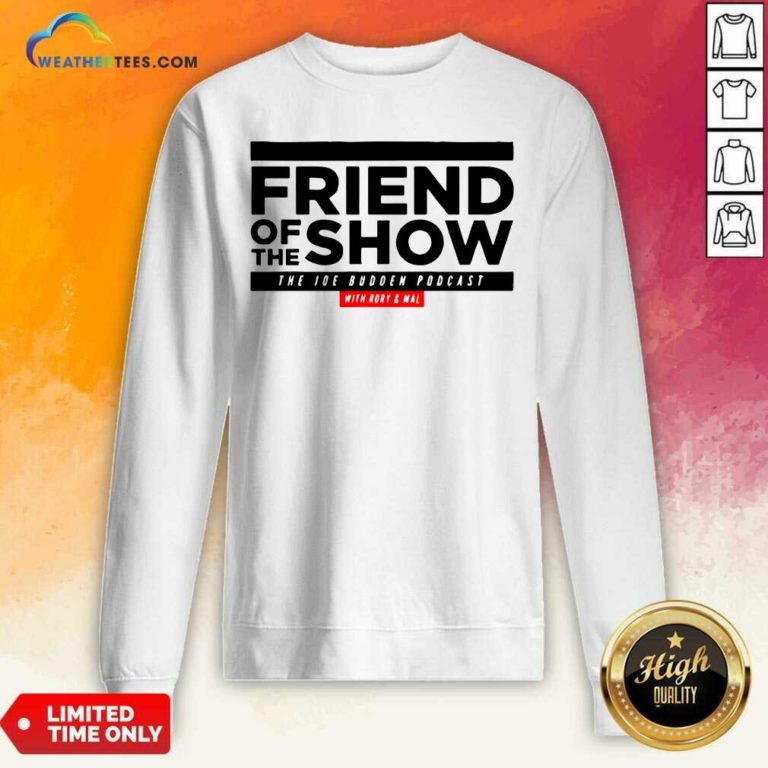 Friend Of The Show The Joe Budden Podcast With Rory And Mal Sweatshirt - Design By Weathertees.com