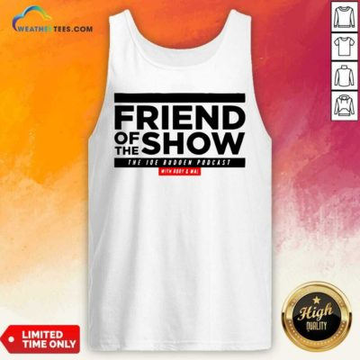 Friend Of The Show The Joe Budden Podcast With Rory And Mal Tank Top - Design By Weathertees.com
