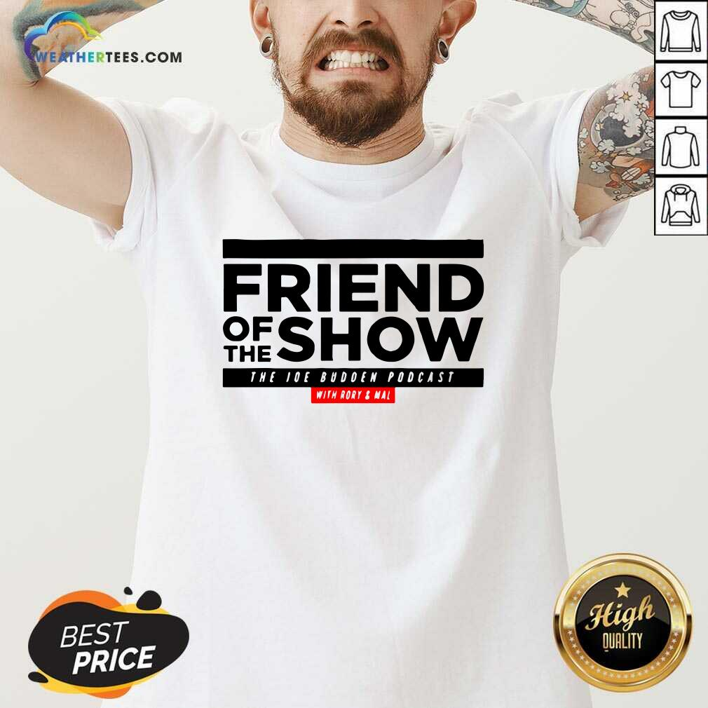 Friend Of The Show The Joe Budden Podcast With Rory And Mal V-neck - Design By Weathertees.com