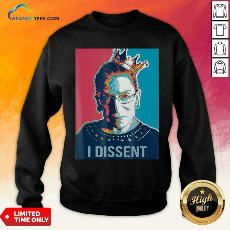 I Dissent Ruth Bader Ginsburg Feminist Queen Sweatshirt - Design By Weathertees.com