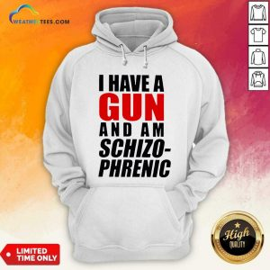 I Have A Gun And Am Schizophrenic Hoodie - Design By Weathertees.com