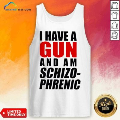 I Have A Gun And Am Schizophrenic Tank Top - Design By Weathertees.com