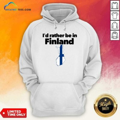 I'd Rather Be In Finland Hoodie - Design By Weathertees.com