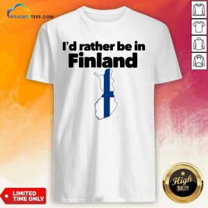 I'd Rather Be In Finland Shirt - Design By Weathertees.com