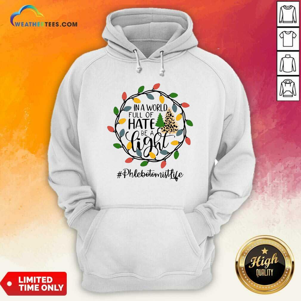 In A World Full Of Hate Be A Light Phlebotomist life Christmas Hoodie - Design By Weathertees.com