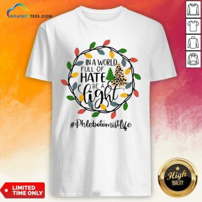 In A World Full Of Hate Be A Light Phlebotomist life Christmas Shirt - Design By Weathertees.com