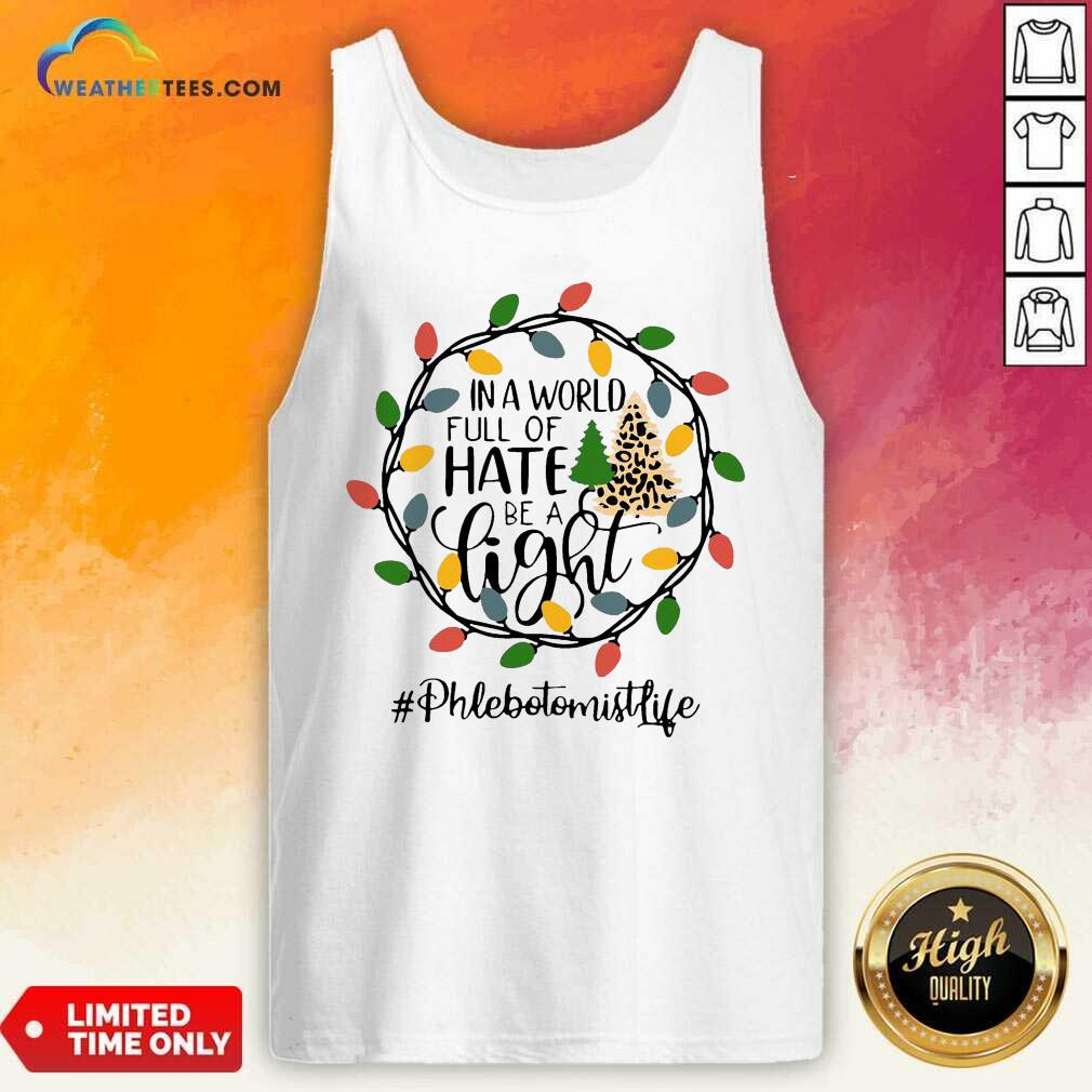 In A World Full Of Hate Be A Light Phlebotomist life Christmas Tank Top - Design By Weathertees.com